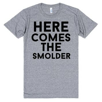 here comes the smolder | T-Shirt | SKREENED