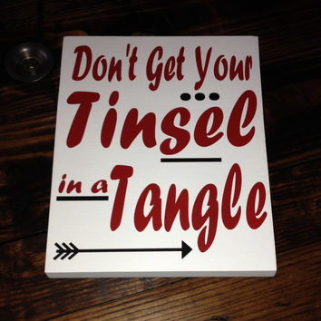 Christmas Sign, Christmas Decor, Don't get your Tinsel in a Tangle