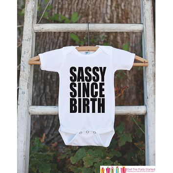 Funny Girls Shirts - Sassy Since Birth Shirt - Birthday Shirts for Girls - Happy Birthday Shirt or Onepiece - Birthday Girl Outfit