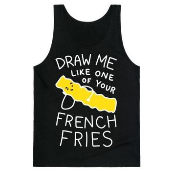 Draw Me Like One Of Your French Fries Tank Top
