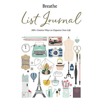 Breathe List Journal: 101 Creative Ways to Organize Your Life