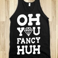 Oh You Fancy Huh (Tank)
