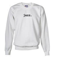 jazz. Funny Sweatshirt by CafePress