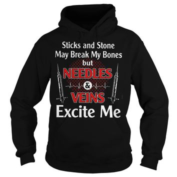 Stick and stone may break my bones but Needles and Veins excite me shirt Hoodie