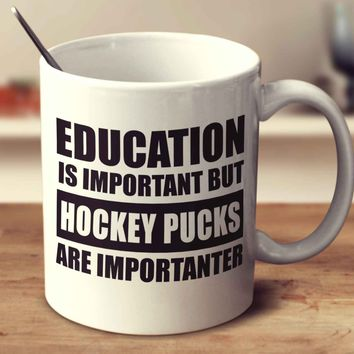 Education Is Important But Hockey Pucks Are Importanter
