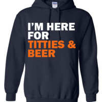 I'm here for titties and beer Hoodie