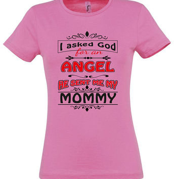 I asked god for an angel he sent me my mommy, T-shirt, gift ideas, gift for mom, women t-shirt,mothers day gift,mom t shirt,gift for women