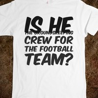 IS HE THE GROUNDSKEEPING CREW FOR THE FOOTBALL TEAM?