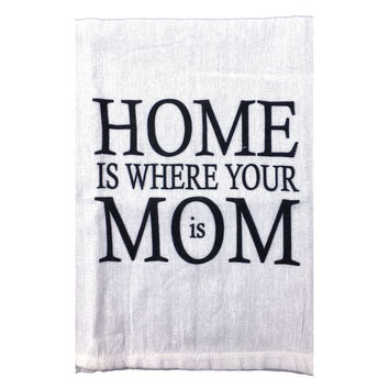 Flour Sack Quote Dish Kitchen Towel (Home Is Where Your Mom Is)
