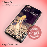 Alice In Wonderland Stay Weird Phone case for iPhone 5C and another iPhone devices
