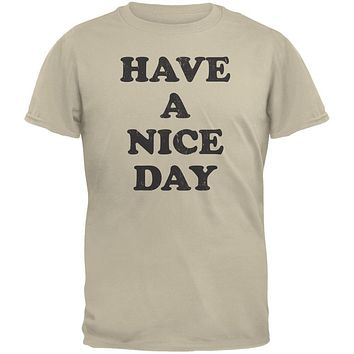 Have A Nice Day Sand Adult T-Shirt