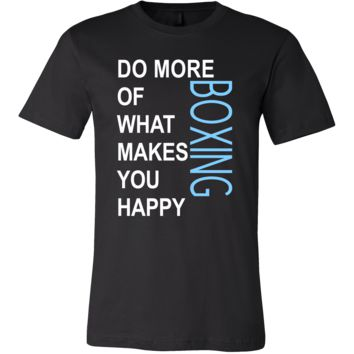 Boxing Shirt - Do more of what makes you happy Boxing- Sport Gift