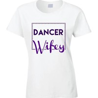 Dancer Wifey Funny Married Couple Love Job Pride T Shirt
