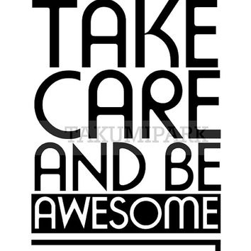 Take Care And Be Awesome, Inspirational Photo Print, Minimalist Typographic Poster Art Print, Inspiring Quote Art Print, Motivational Art