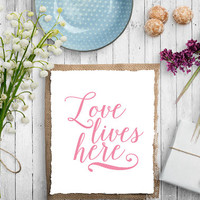 Love lives here Printed Wall Art romantic home decor poster Printable Art Typography Print Inspirational Quote Wall Art INSTANT DOWNLOAD ART