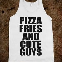 Pizza, Fries, and Cute Guys