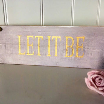 Let It Be. Rustic Wood Sign. Office Decor.