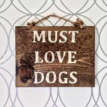 "Must Love Dogs Sign / Wood Sign / Pet Decor / Pet Accessories 9.5"" x 7.25"""