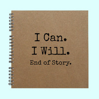 I Can I Will End of Story- Book, Large Journal, Personalized Book, Personalized Journal, Scrapbook, Smashbook