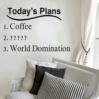 Today's plans.. Coffee.. World Domination Funny Vinyl Wall Decal Sticker Art