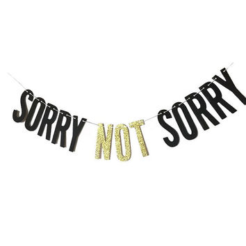 Sorry Not Sorry - Black Cardstock Banner w/ eyelets