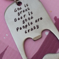 Personalized Bottle Opener Key Chain -God is great, Beer is good, people are crazy