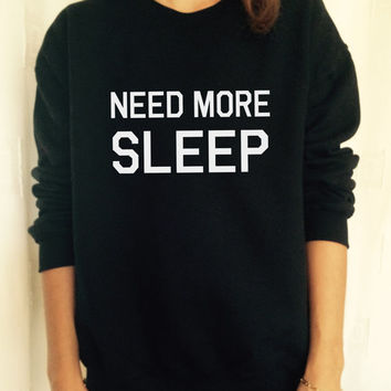 Need more sleep sweatshirt jumper cool fashion sweatshirts girls women UNISEX sweater tumblr blogger gifts for girls style funny girlfriend