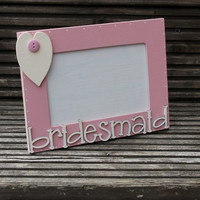 Wooden Bridesmaid Photo Frame Personalised with your own message