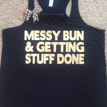 Messy Bun and Getting Stuff Done -  Ruffles with Love - Racerback Tank - Womens Fitness - Workout Clothing - Workout Shirts with Sayings
