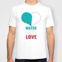 water life love.   T-shirt by studiomarshallarts