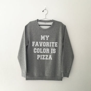My fovorite color is pizza crewneck sweatshirt for womens teenager jumper funny saying teens fashion graphic tee dope student college gifts