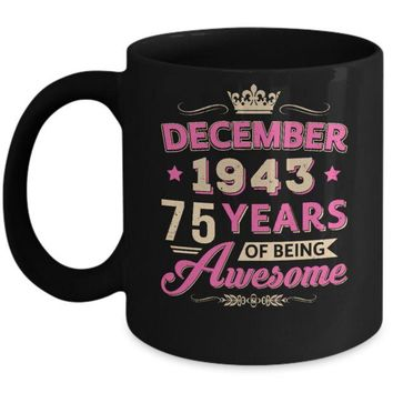 DCKIJ3 December 1943 75Th Birthday Gift Being Awesome Mug