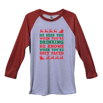 He Sees You When You'Re Drinking He Knows When You'Re Shit Faced Funny Christmas - Unisex Baseball Tee Mens And Womens