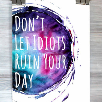 Don't Let Idiots Ruin Your Day Print Watercolor Quote Funny Typography Poster Teen Bedroom Dorm Room Wall Art Home Decor