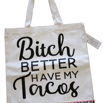 Bitch Better Have My Tacos Tote Bag