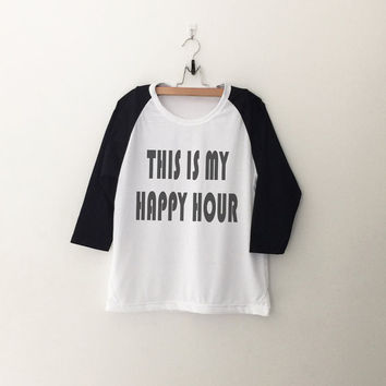 Happy hour sweatshirt T-Shirt tee womens girls teens unisex grunge tumblr quote slogan instagram blogger punk hipster gifts merch