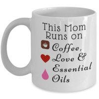 This Mom Runs on Coffee, Love & Essential Oils Mug - Great Gift