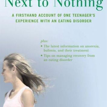 Next to Nothing: A Firsthand Account of One Teenager's Experience With an Eating Disorder (Adolescent Mental Health Initiative)
