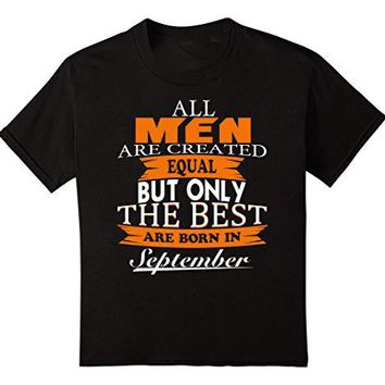 All Men Created Equal But The Best Are Born In September - Men's Basic Tee