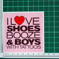 I Love Shoes Booze & Boys With Tattoos Sticker Decal Women Ladies Gift Hen Party