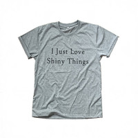 I just love shiny things tshirt tees jewelry bling fashion shirts fall winter funny humor student college gifts present womens mens shirts
