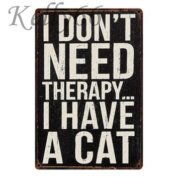 [ Kelly66 ] I DON'T NEED THERAPY  I HAVE A CAT Metal Sign Tin Poster Home Decor Bar Wall Art Painting 20*30 CM Size y-1292