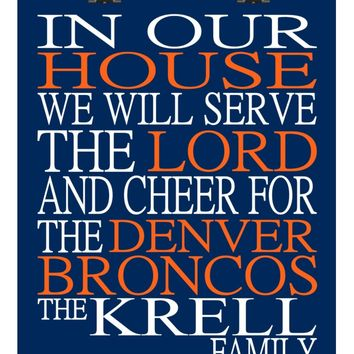 In Our House We Will Serve The Lord And Cheer for The Denver Broncos Personalized Christian Print - sports art - multiple sizes