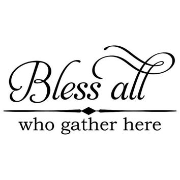 Bless all who gather here with flourish wall decal quote sticker WW4009