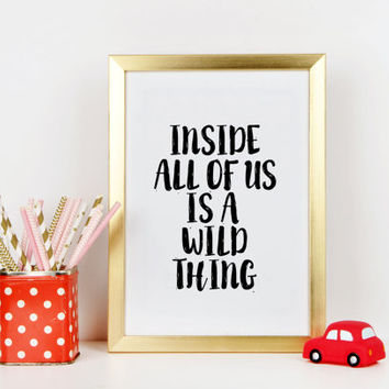 Inside All of us is a Wild Thing Printable quotes Nursery Print Home decor Wall art Instant download Nursery wall art Gift idea For kids