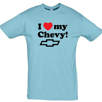 I love my chevy,birthday gift,gift ideas,fathers day gift,gift for dad,gift for husband,gift for boyfriend,humor tees,humor shirts,fun gift