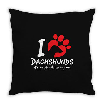 I Love Dachshunds Its People Who Annoy Me Throw Pillow