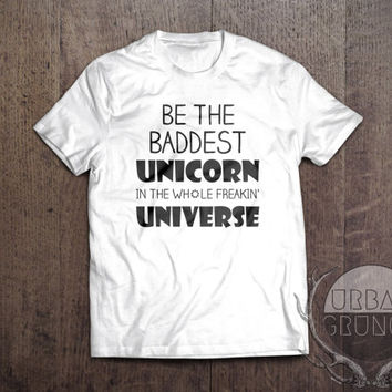 be the baddest unicorn in the whole freakin universe tshirt-unisex tshirt-unicorn tshirt-funny tshirt-baddest unicorn-i ride a unicorn