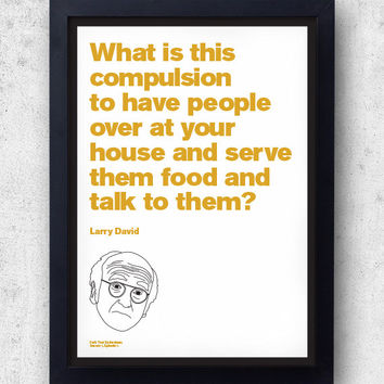 """Larry David Quote Poster! """"What is this compulsion to..."""" Curb Your Enthusiasm, jerry seinfeld, hbo SNL"""