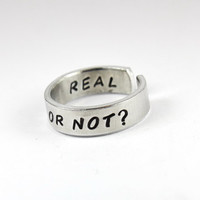 Real Or Not, Real Ring, Hunger Games inspired Ring, Hand Stamped Aluminum Inspirational Jewelry